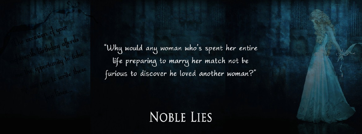 Noble Lies - Why would any woman who's spent her entire life preparing to marry her match not be furious to discover he loved another woman?