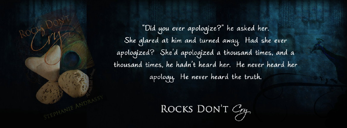 "Rocks Don't Cry - ""Did you ever apologize?"" he asked her. She glared at him and turned away. Had she ever apologized? She'd apologized a thousand times, and a thousand times, he hadn't heard her. He never heard her apology. He never heard the truth."