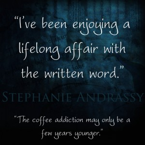 I've been enjoying a lifelong affair with the written word. The coffee addiction may only be a few years younger.