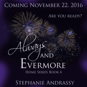 Are you ready? Coming November 22, 2016. Always and Evermore, Home Series Book 4
